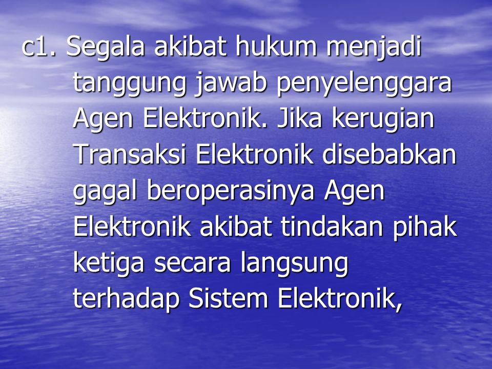 c1. Segala akibat hukum menjadi tanggung jawab penyelenggara tanggung jawab penyelenggara Agen Elektronik. Jika kerugian Agen Elektronik. Jika kerugia