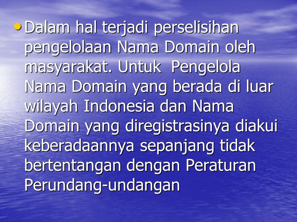 Dalam hal terjadi perselisihan pengelolaan Nama Domain oleh masyarakat.