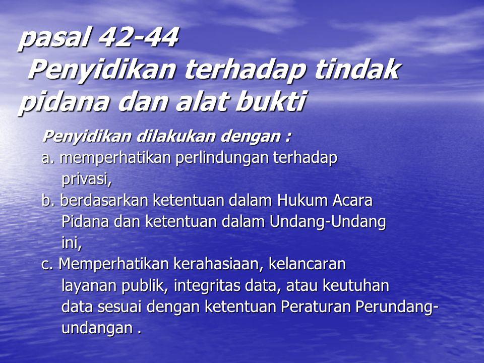 pasal 42-44 Penyidikan terhadap tindak pidana dan alat bukti Penyidikan dilakukan dengan : Penyidikan dilakukan dengan : a.