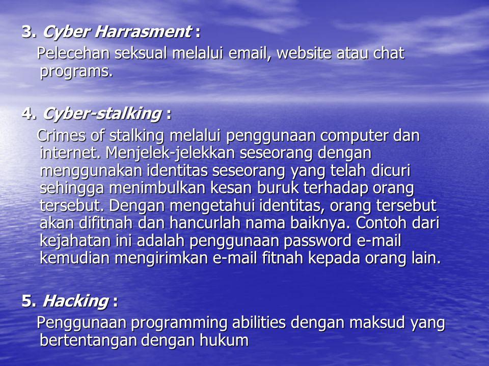 3.Cyber Harrasment : Pelecehan seksual melalui email, website atau chat programs.
