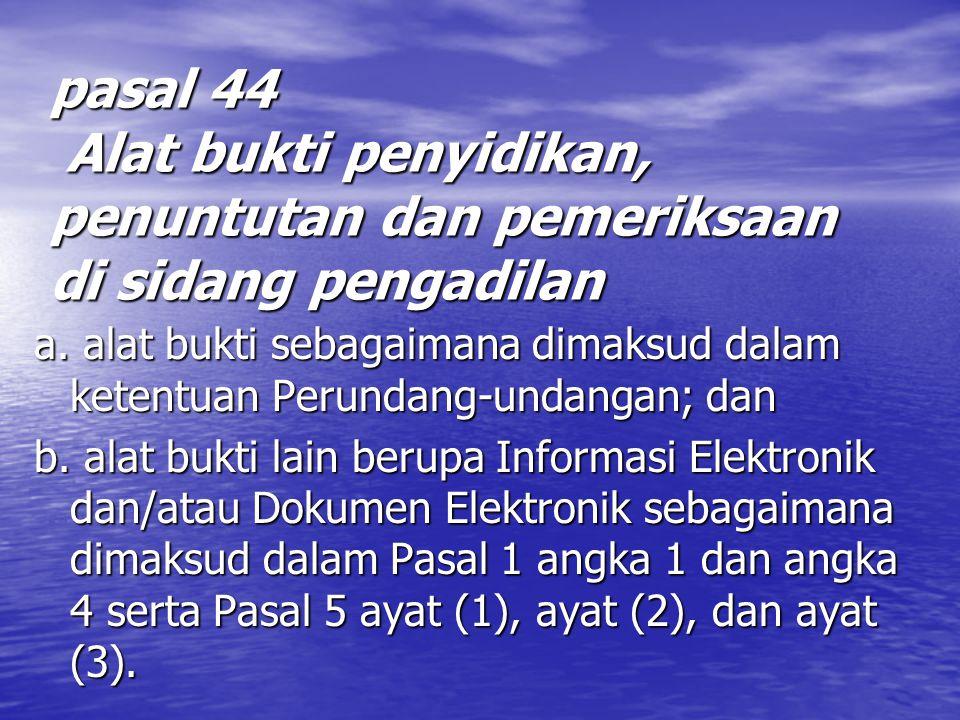 pasal 44 Alat bukti penyidikan, penuntutan dan pemeriksaan di sidang pengadilan a.