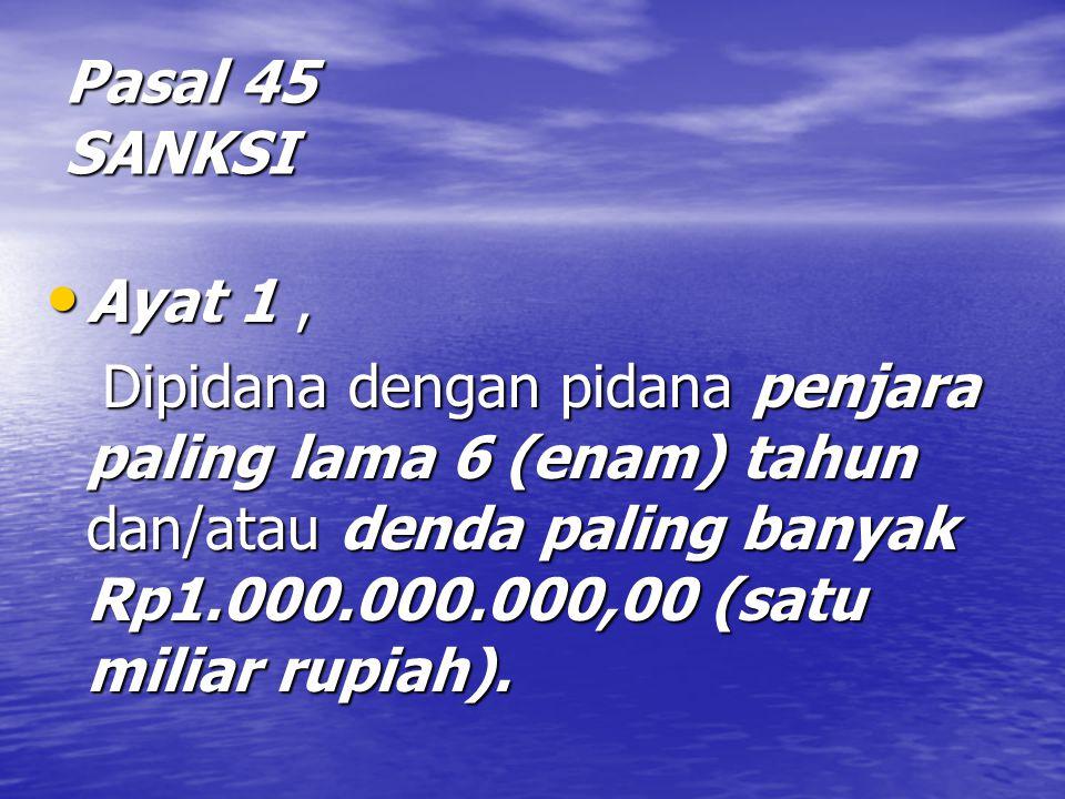 Pasal 45 SANKSI Ayat 1, Ayat 1, Dipidana dengan pidana penjara paling lama 6 (enam) tahun dan/atau denda paling banyak Rp1.000.000.000,00 (satu miliar rupiah).