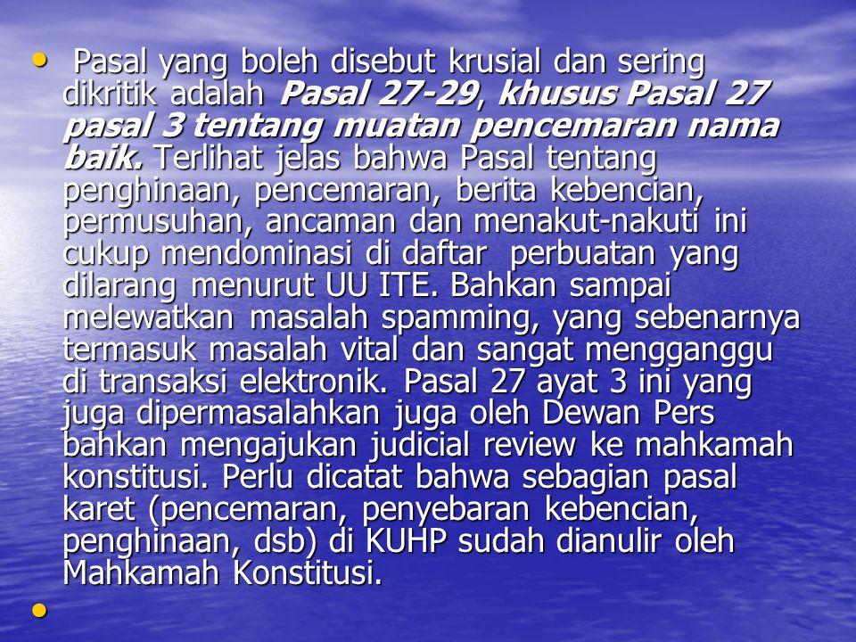 Pasal yang boleh disebut krusial dan sering dikritik adalah Pasal 27-29, khusus Pasal 27 pasal 3 tentang muatan pencemaran nama baik.