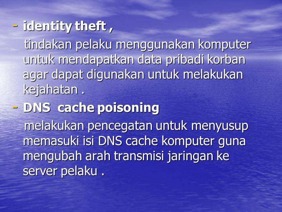 - identity theft, tindakan pelaku menggunakan komputer untuk mendapatkan data pribadi korban agar dapat digunakan untuk melakukan kejahatan.