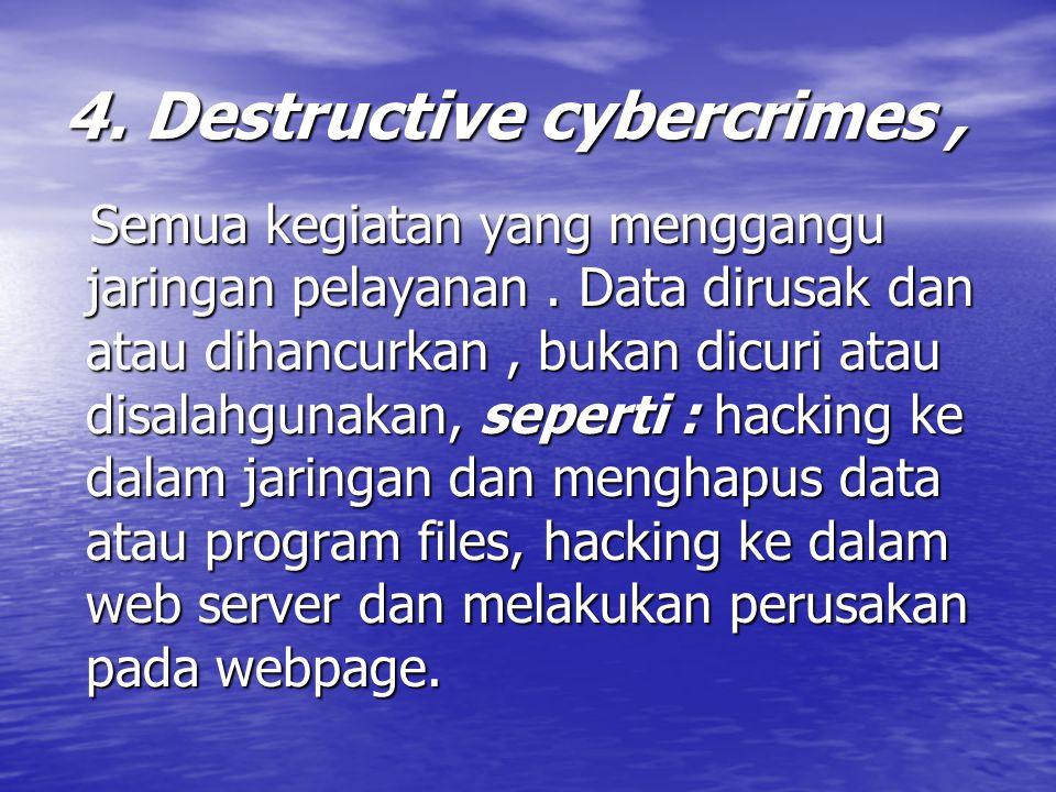 4.Destructive cybercrimes, Semua kegiatan yang menggangu jaringan pelayanan.