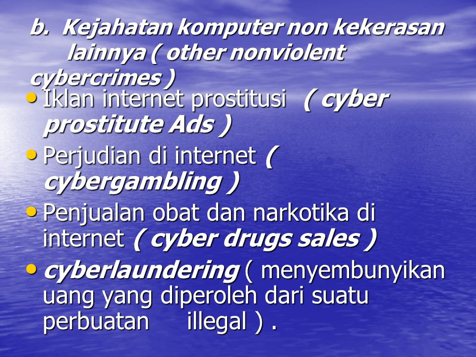 b. Kejahatan komputer non kekerasan lainnya ( other nonviolent cybercrimes ) Iklan internet prostitusi ( cyber prostitute Ads ) Iklan internet prostit