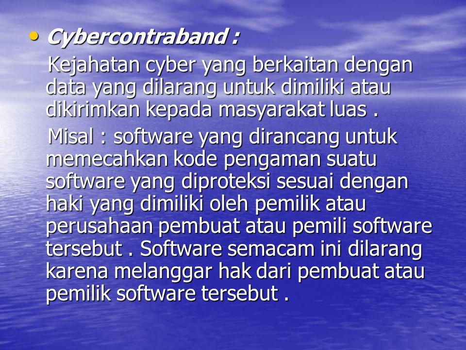 Cybercontraband : Cybercontraband : Kejahatan cyber yang berkaitan dengan data yang dilarang untuk dimiliki atau dikirimkan kepada masyarakat luas.