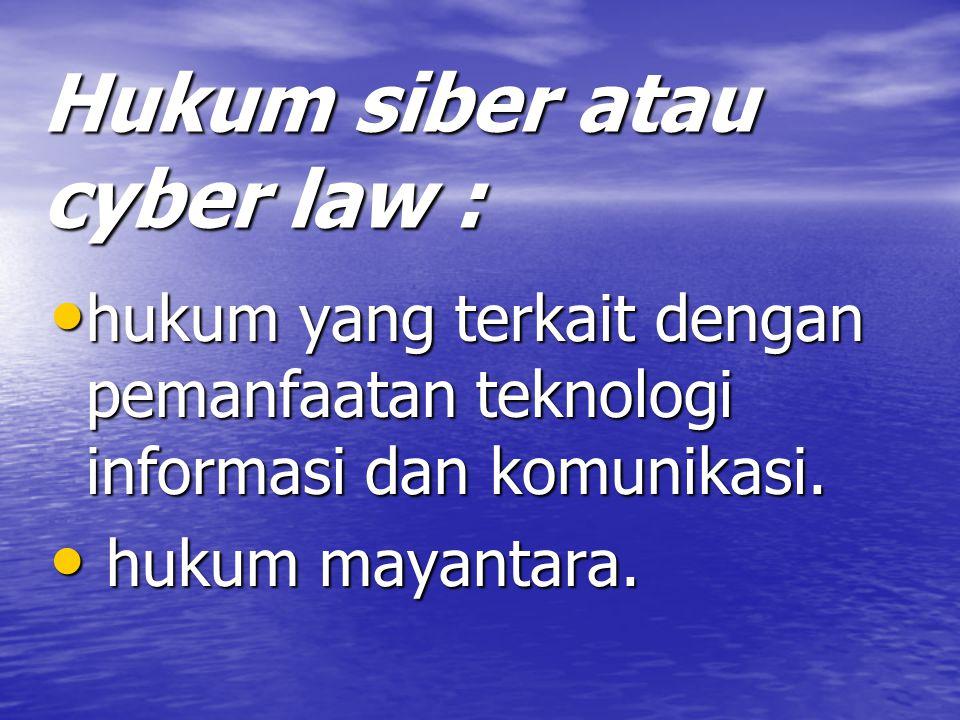 Hukum siber atau cyber law : hukum yang terkait dengan pemanfaatan teknologi informasi dan komunikasi.