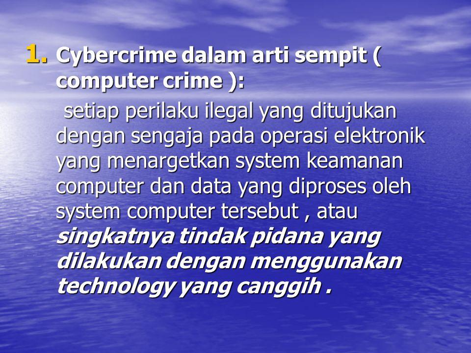 1. Cybercrime dalam arti sempit ( computer crime ): setiap perilaku ilegal yang ditujukan dengan sengaja pada operasi elektronik yang menargetkan syst