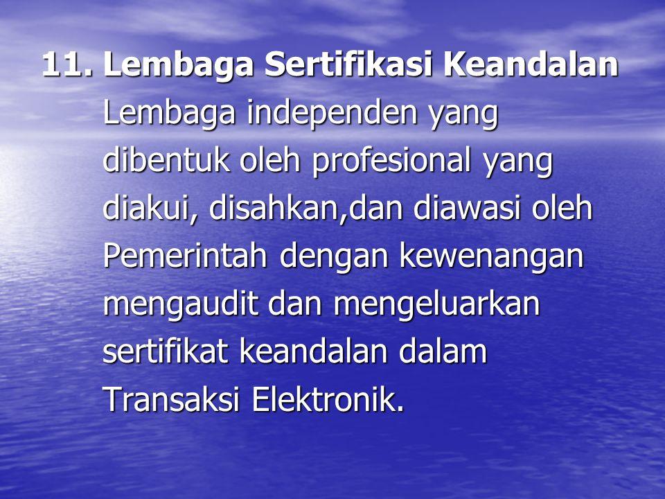 11. Lembaga Sertifikasi Keandalan Lembaga independen yang Lembaga independen yang dibentuk oleh profesional yang dibentuk oleh profesional yang diakui