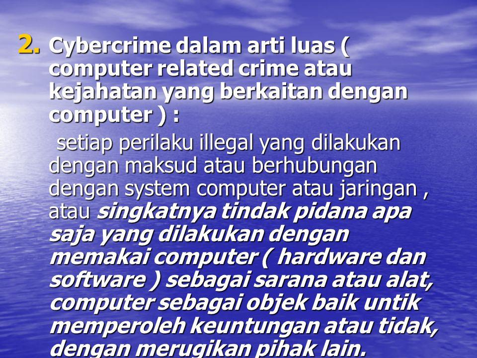 2. Cybercrime dalam arti luas ( computer related crime atau kejahatan yang berkaitan dengan computer ) : setiap perilaku illegal yang dilakukan dengan