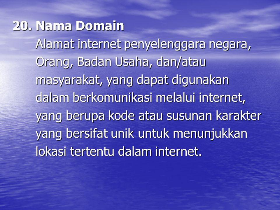 20. Nama Domain Alamat internet penyelenggara negara, Alamat internet penyelenggara negara, Orang, Badan Usaha, dan/atau Orang, Badan Usaha, dan/atau
