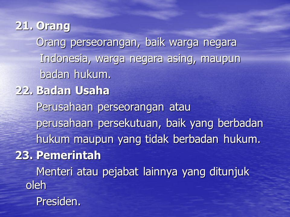 21. Orang Orang perseorangan, baik warga negara Orang perseorangan, baik warga negara Indonesia, warga negara asing, maupun Indonesia, warga negara as