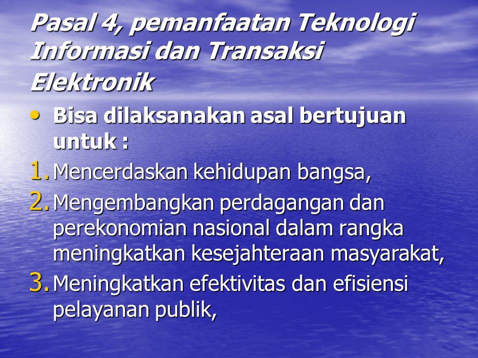 Pasal 4, pemanfaatan Teknologi Informasi dan Transaksi Elektronik Bisa dilaksanakan asal bertujuan untuk : Bisa dilaksanakan asal bertujuan untuk : 1.