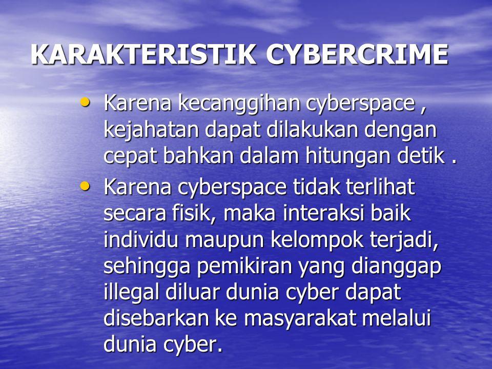 KARAKTERISTIK CYBERCRIME Karena kecanggihan cyberspace, kejahatan dapat dilakukan dengan cepat bahkan dalam hitungan detik.
