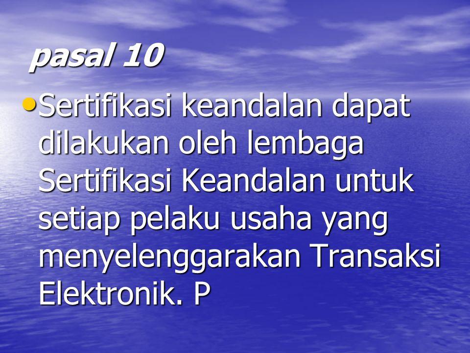 pasal 10 Sertifikasi keandalan dapat dilakukan oleh lembaga Sertifikasi Keandalan untuk setiap pelaku usaha yang menyelenggarakan Transaksi Elektronik.
