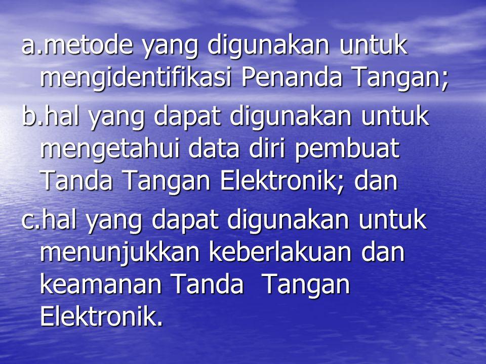 a.metode yang digunakan untuk mengidentifikasi Penanda Tangan; b.hal yang dapat digunakan untuk mengetahui data diri pembuat Tanda Tangan Elektronik; dan c.hal yang dapat digunakan untuk menunjukkan keberlakuan dan keamanan Tanda Tangan Elektronik.