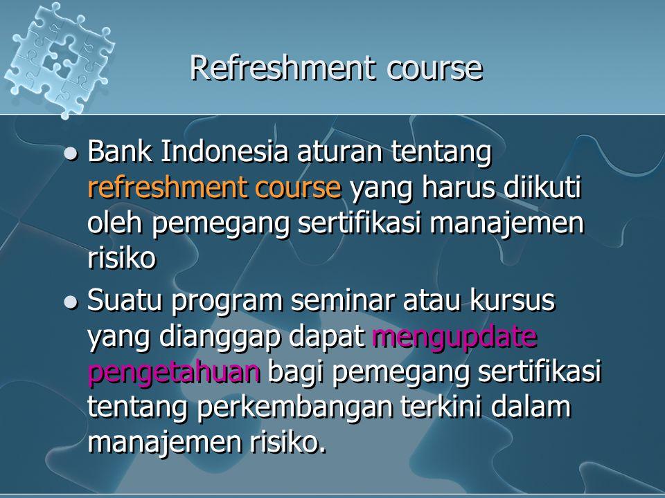 Refreshment course Bank Indonesia aturan tentang refreshment course yang harus diikuti oleh pemegang sertifikasi manajemen risiko Suatu program semina