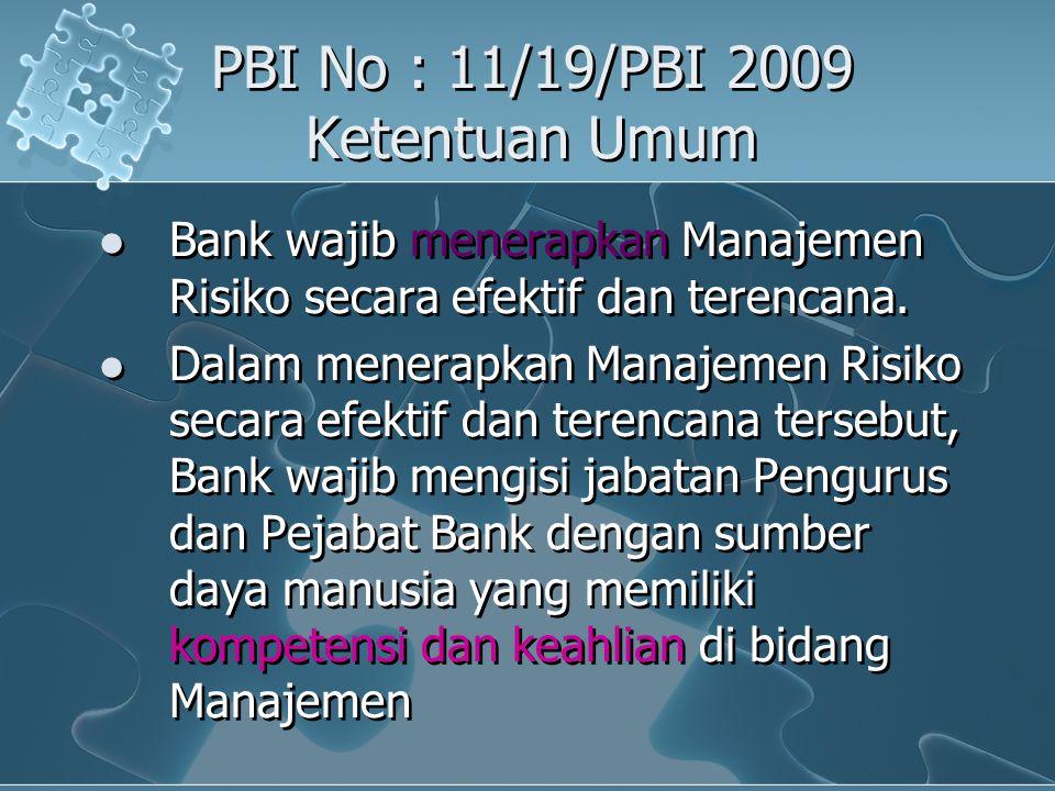 PBI No : 11/19/PBI 2009 Ketentuan Umum Bank wajib menerapkan Manajemen Risiko secara efektif dan terencana. Dalam menerapkan Manajemen Risiko secara e