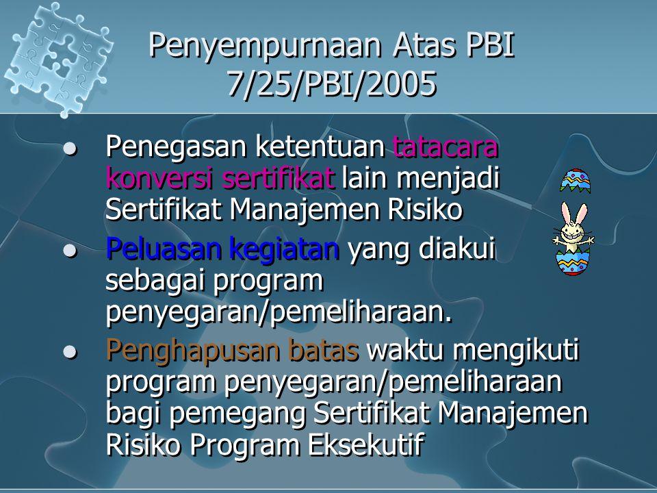 Penyempurnaan Atas PBI 7/25/PBI/2005 Penegasan ketentuan tatacara konversi sertifikat lain menjadi Sertifikat Manajemen Risiko Peluasan kegiatan yang
