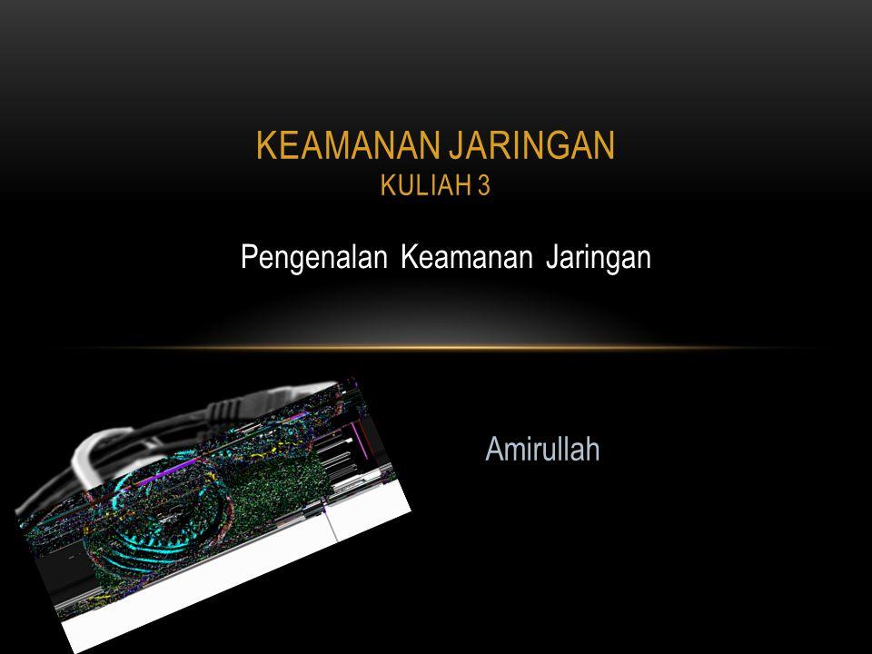 Pengenalan Keamanan Jaringan KEAMANAN JARINGAN KULIAH 3 Amirullah