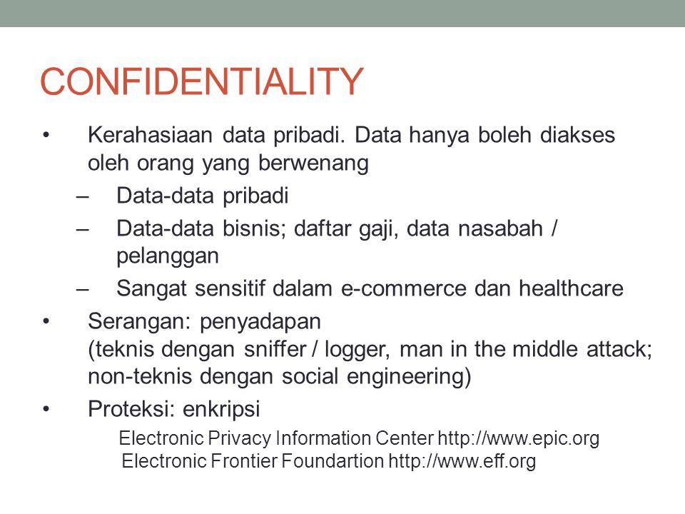 CONFIDENTIALITY Kerahasiaan data pribadi. Data hanya boleh diakses oleh orang yang berwenang –Data-data pribadi –Data-data bisnis; daftar gaji, data n