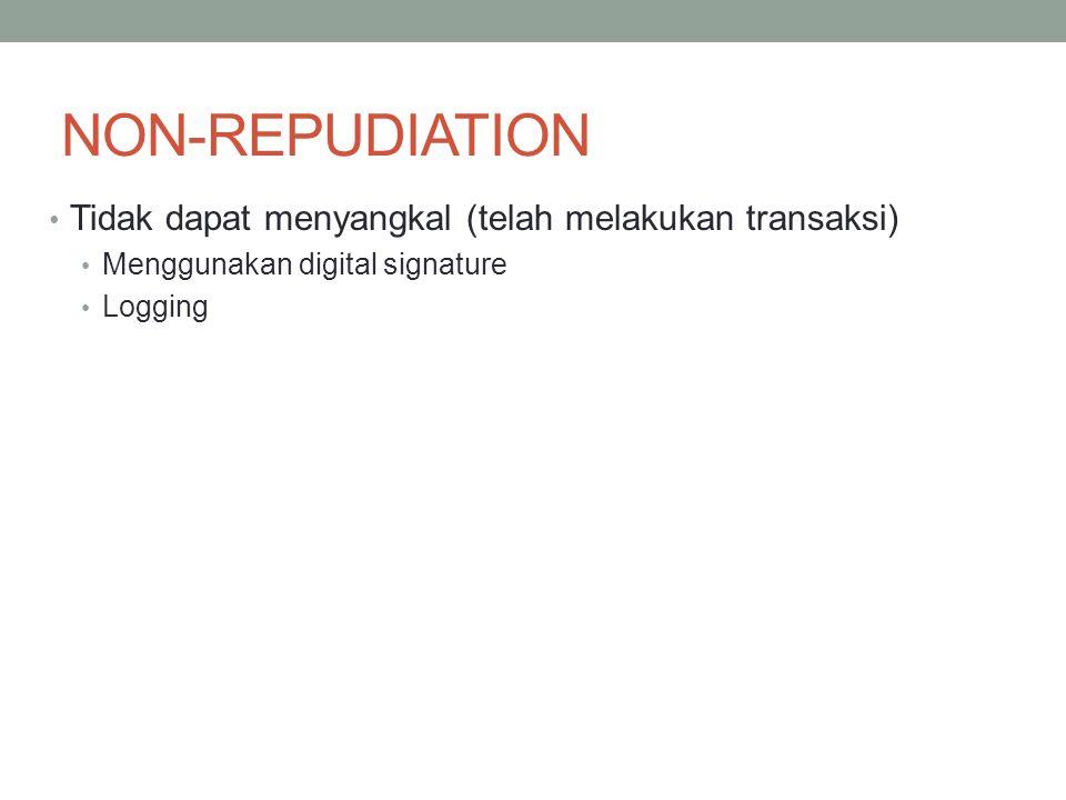 NON-REPUDIATION Tidak dapat menyangkal (telah melakukan transaksi) Menggunakan digital signature Logging