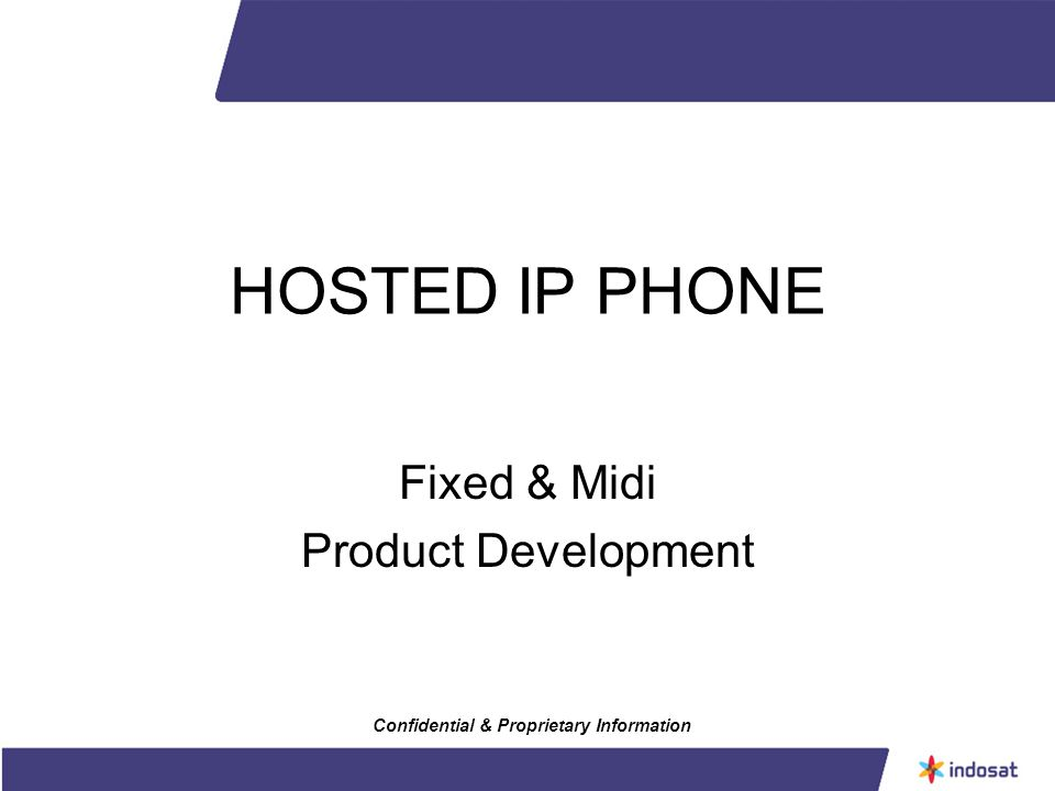 HOSTED IP PHONE Fixed & Midi Product Development Confidential & Proprietary Information