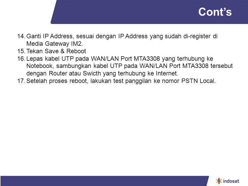 14.Ganti IP Address, sesuai dengan IP Address yang sudah di-register di Media Gateway IM2.