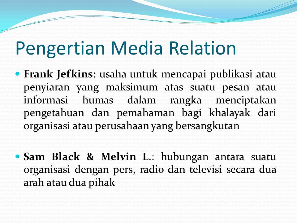Pengertian Media Relation Frank Jefkins: usaha untuk mencapai publikasi atau penyiaran yang maksimum atas suatu pesan atau informasi humas dalam rangk