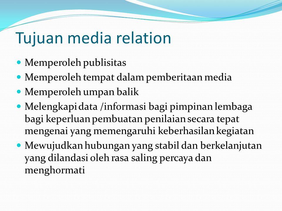 Tujuan media relation Memperoleh publisitas Memperoleh tempat dalam pemberitaan media Memperoleh umpan balik Melengkapi data /informasi bagi pimpinan