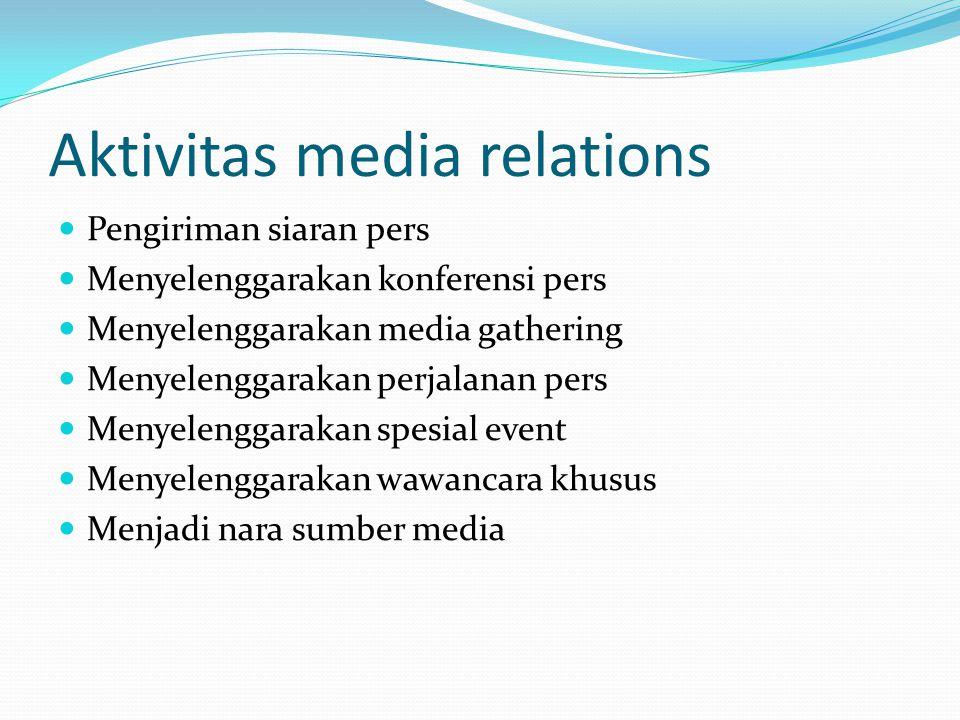 Aktivitas media relations Pengiriman siaran pers Menyelenggarakan konferensi pers Menyelenggarakan media gathering Menyelenggarakan perjalanan pers Me