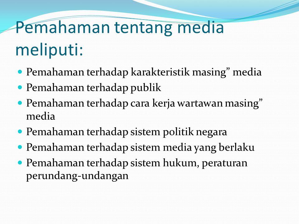 """Pemahaman tentang media meliputi: Pemahaman terhadap karakteristik masing"""" media Pemahaman terhadap publik Pemahaman terhadap cara kerja wartawan masi"""