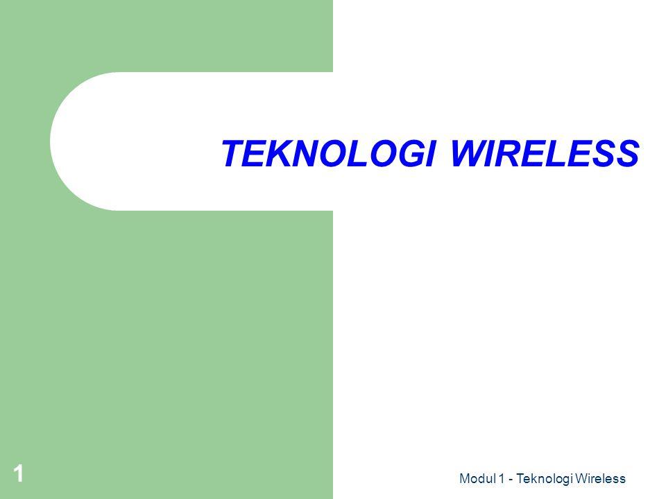 Modul 1 - Teknologi Wireless 2 Wireless Communication Transmisi suara dan data menggunakan gelombang elektromagnetik menuju ruang bebas Gelombang elektromagnetik Kecepatan Cahaya (c = 3x10 8 m/s) Memiliki Frekuensi (f) dan Panjang Gelombang ( ) c = f x Penggunaan frekuensi lebih tinggi umumnya medium meredam lebih besar