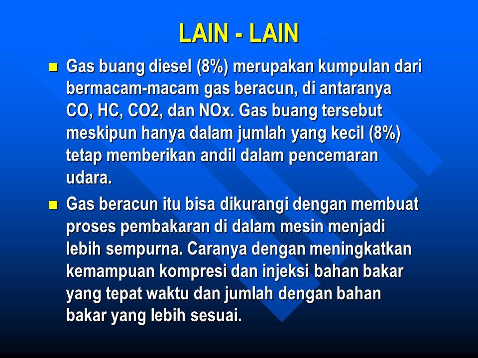 LAIN - LAIN Gas buang diesel (8%) merupakan kumpulan dari bermacam-macam gas beracun, di antaranya CO, HC, CO2, dan NOx. Gas buang tersebut meskipun h