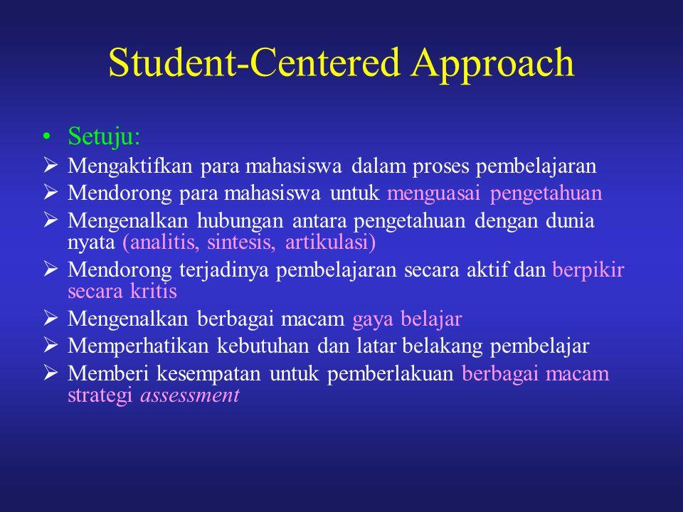Student-Centered Approach Setuju:  Mengaktifkan para mahasiswa dalam proses pembelajaran  Mendorong para mahasiswa untuk menguasai pengetahuan  Men