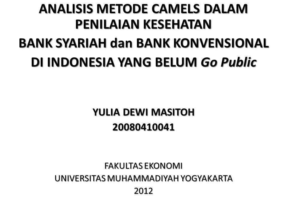 ANALISIS METODE CAMELS DALAM PENILAIAN KESEHATAN BANK SYARIAH dan BANK KONVENSIONAL DI INDONESIA YANG BELUM Go Public YULIA DEWI MASITOH 20080410041 F