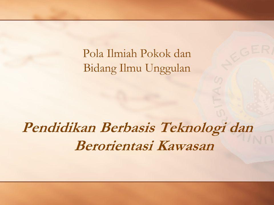 Pola Ilmiah Pokok dan Bidang Ilmu Unggulan Pendidikan Berbasis Teknologi dan Berorientasi Kawasan