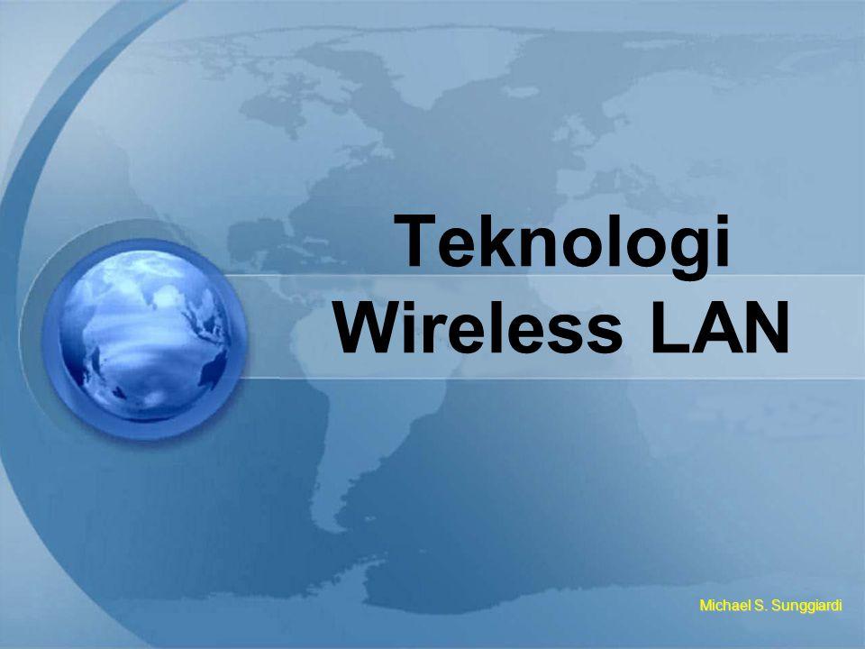 Teknologi Wireless LAN Michael S. Sunggiardi