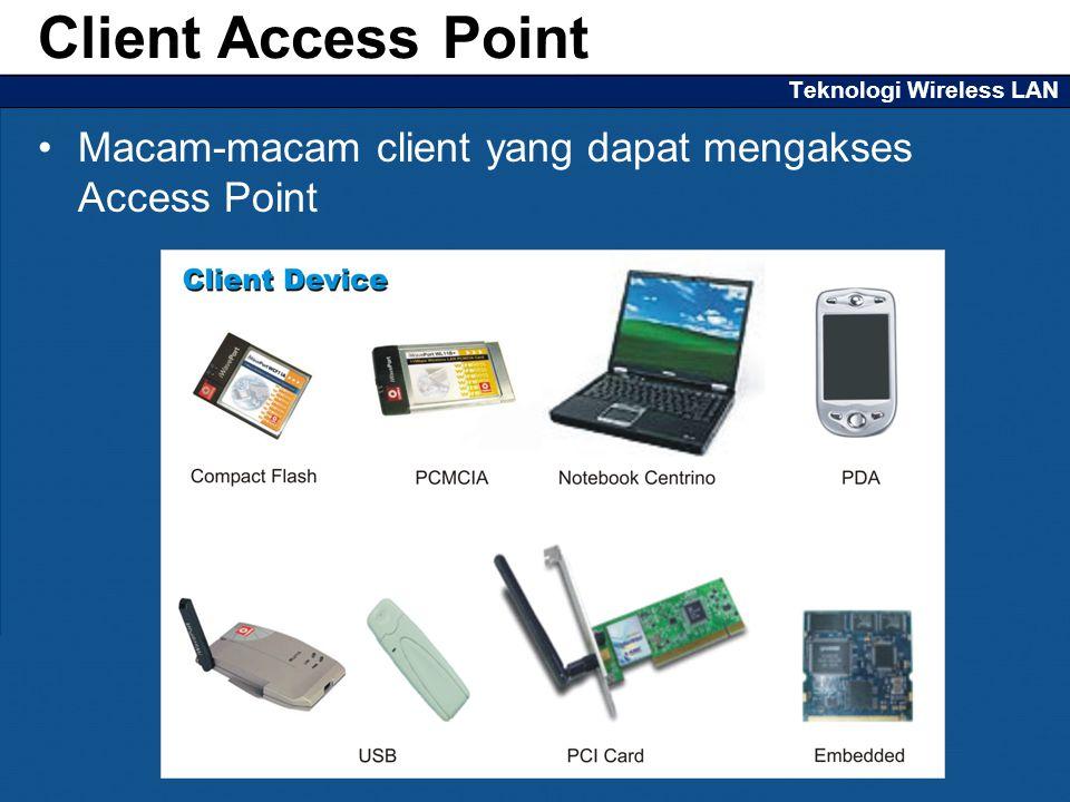 Teknologi Wireless LAN Macam-macam client yang dapat mengakses Access Point Client Access Point