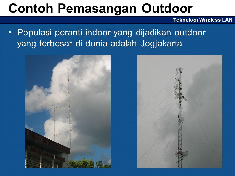 Teknologi Wireless LAN Populasi peranti indoor yang dijadikan outdoor yang terbesar di dunia adalah Jogjakarta Contoh Pemasangan Outdoor