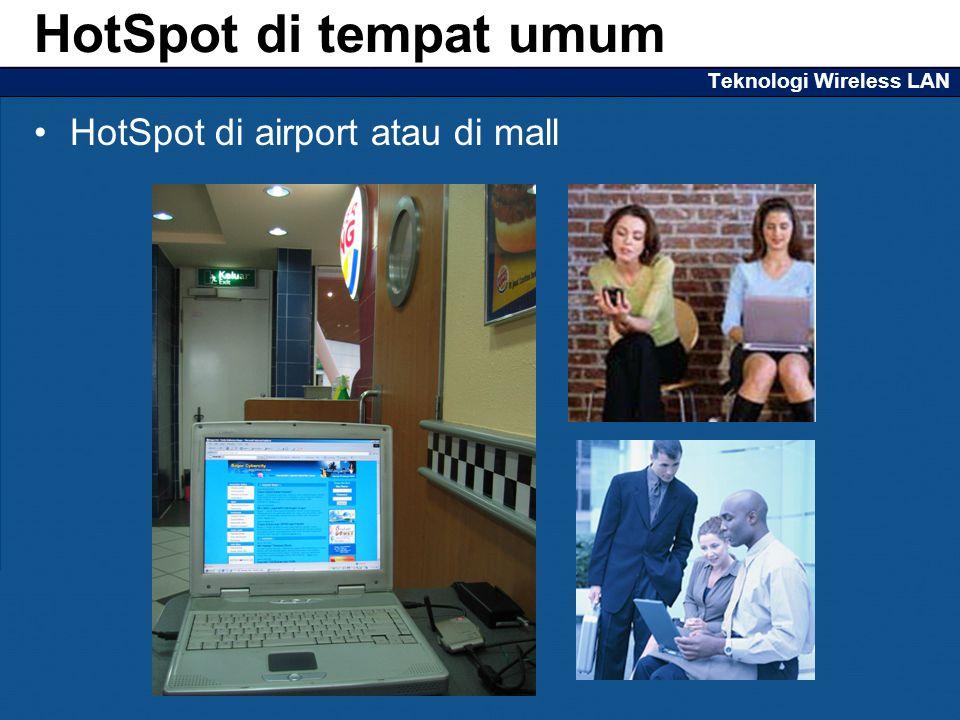 Teknologi Wireless LAN HotSpot di airport atau di mall HotSpot di tempat umum