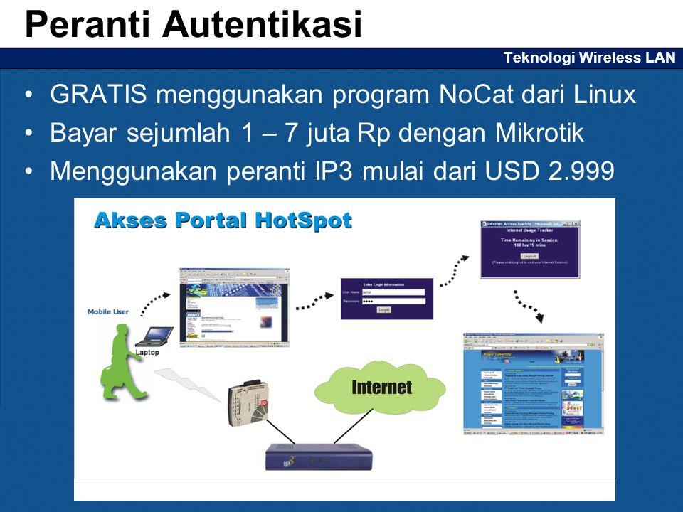 Teknologi Wireless LAN GRATIS menggunakan program NoCat dari Linux Bayar sejumlah 1 – 7 juta Rp dengan Mikrotik Menggunakan peranti IP3 mulai dari USD 2.999 Peranti Autentikasi