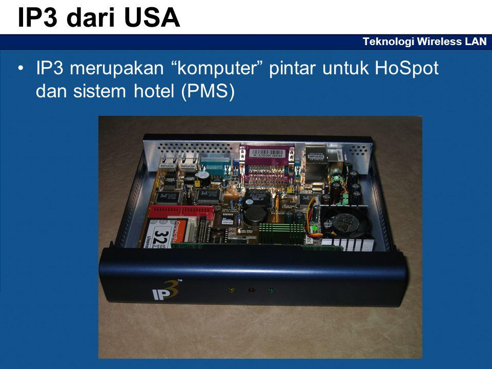 Teknologi Wireless LAN IP3 merupakan komputer pintar untuk HoSpot dan sistem hotel (PMS) IP3 dari USA