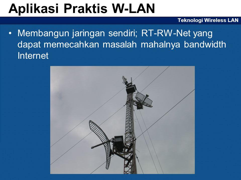 Teknologi Wireless LAN Membangun jaringan sendiri; RT-RW-Net yang dapat memecahkan masalah mahalnya bandwidth Internet Aplikasi Praktis W-LAN