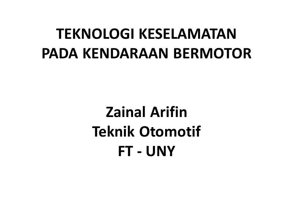 TEKNOLOGI KESELAMATAN PADA KENDARAAN BERMOTOR Zainal Arifin Teknik Otomotif FT - UNY