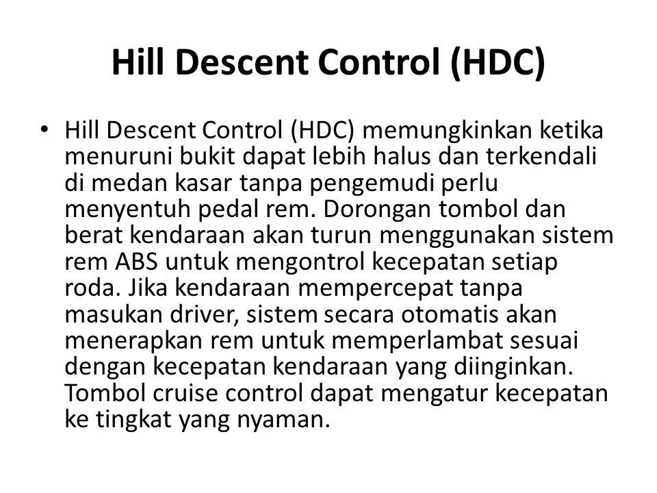 Hill Descent Control (HDC) Hill Descent Control (HDC) memungkinkan ketika menuruni bukit dapat lebih halus dan terkendali di medan kasar tanpa pengemu