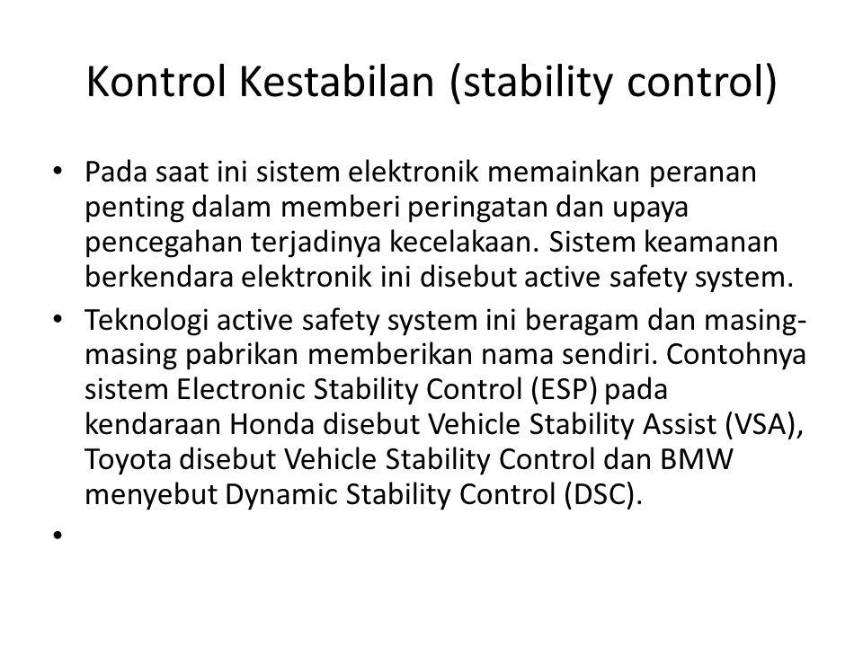 Kontrol Kestabilan (stability control) Pada saat ini sistem elektronik memainkan peranan penting dalam memberi peringatan dan upaya pencegahan terjadi