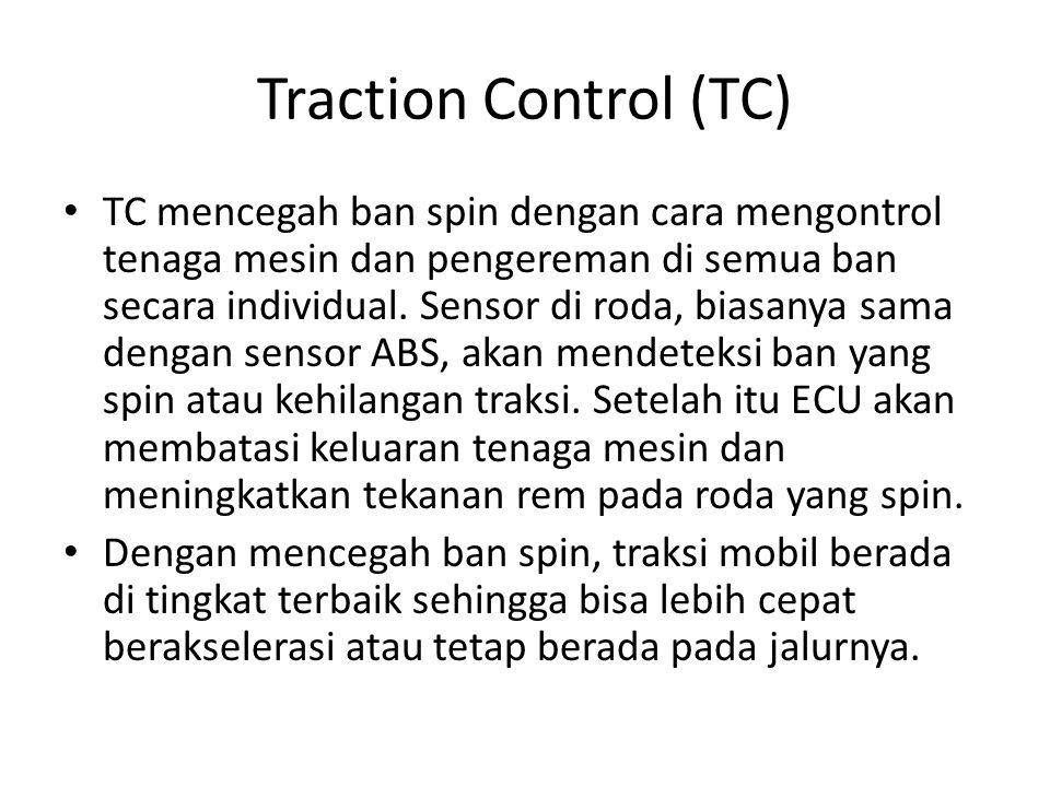 Traction Control (TC) TC mencegah ban spin dengan cara mengontrol tenaga mesin dan pengereman di semua ban secara individual. Sensor di roda, biasanya