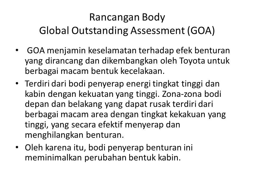 Rancangan Body Global Outstanding Assessment (GOA) GOA menjamin keselamatan terhadap efek benturan yang dirancang dan dikembangkan oleh Toyota untuk berbagai macam bentuk kecelakaan.